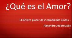 ¿Qué es el #Amor? El infinito placer de ir cambiando juntos... #AlejandroJodorowsky #Citas #Frases @Candidman