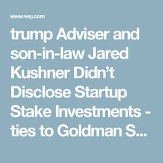 trump Adviser and son-in-law Jared Kushner Didn't Disclose Startup Stake Investments - ties to Goldman Sachs, George Soros and Peter Thiel as well as a number of loans #Resist #Nepotism #unqualified #trumptrash #trumptrainwreck