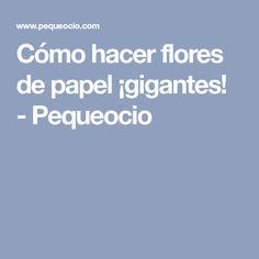 Cómo hacer flores de papel ¡gigantes! - Pequeocio Making Tissue Paper Flowers, Paper Envelopes, Meet
