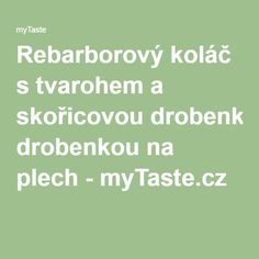 Rebarborový koláč s tvarohem a skořicovou drobenkou na plech - myTaste.cz