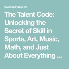 The Talent Code: Unlocking the Secret of Skill in Sports, Art, Music, Math, and Just About Everything Else by Daniel Coyle