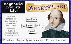Shakespeare magnetic poetry...This would be fun to have in my classroom!!