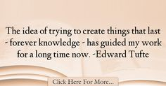Edward Tufte Quotes About Knowledge - 39764