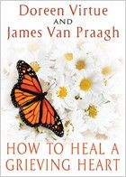 How To Heal A Grieving Heart by Doreen Virtue