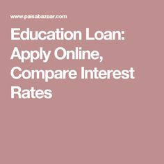 If you are interested in getting Education Loan at lower interest rate then you can check and compare loans at PaisaBazaar.com as they one of the largest financial aggregator of India.  Know the features, eligibility criteria, advantages and disadvantages of Education Loan before opting it. It is a good platform where you can compare Education Loan.