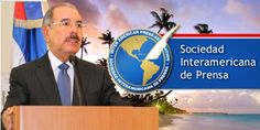Danilo Medina dice ante la SIP que su  Gobierno tiene compromiso con libertad de prensa y expresión
