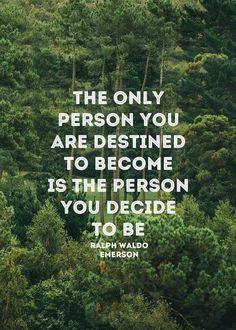 """""""A única pessoa que estás destinado a te tornar é a pessoa em que tu decides tornar-te."""" - Ralp Waldo Emerson"""