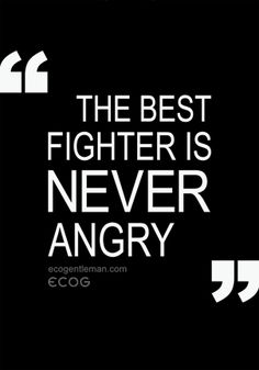 "Lao Tzu ""The best fighter is never angry."""
