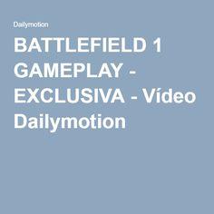 BATTLEFIELD 1 GAMEPLAY - EXCLUSIVA - Vídeo Dailymotion