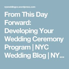 From This Day Forward: Developing Your Wedding Ceremony Program | NYC Wedding Blog | NY Weddings | Event Management  | Day of Coordination NYC