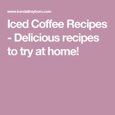 Iced Coffee Recipes - Delicious recipes to try at home!