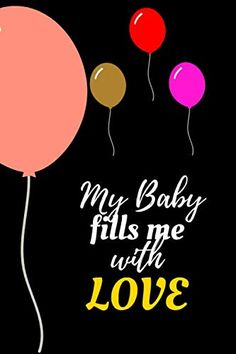My Baby Fills Me With Love: A MUST-HAVE for Expecting Moms!   A Beautiful Keepsake Journal for Expecting Mothers   Wi...