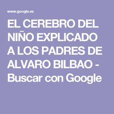 EL CEREBRO DEL NIÑO EXPLICADO A LOS PADRES DE ALVARO BILBAO - Buscar con Google