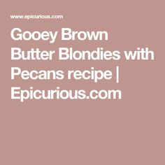 Gooey Brown Butter Blondies with Pecans recipe   Epicurious.com