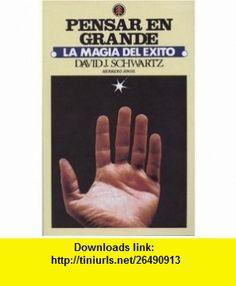 Pensar en grande la magia del �xito (Think Big The Magic of Success, Spanish Edition) (9789688770276) David Joseph Schwartz , ISBN-10: 9688770272  , ISBN-13: 978-9688770276 ,  , tutorials , pdf , ebook , torrent , downloads , rapidshare , filesonic , hotfile , megaupload , fileserve