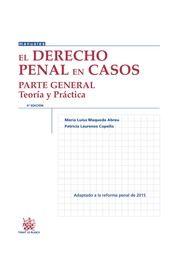 El Derecho penal en casos : parte general: teoría y práctica / María Luisa Maqueda Abreu, Patricia Laurenzo Copello. 5ª ed.