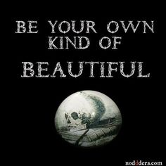 Be your own kind of beautiful.  #beautiful #dark #quote #quotes #quoteoftheday