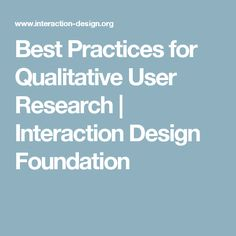 Best Practices for Qualitative User Research | Interaction Design Foundation
