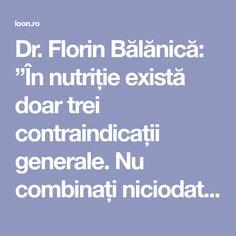 """Dr. Florin Bălănică: """"În nutriție există doar trei contraindicații generale. Nu combinați niciodată aceste alimente!"""" În cadrul unuia dintre interviurile LiveDoc, dr. Florin Bălănică, specialist în Medicină Personalizată, Nutriție și Nutrigenomică, a explicat ce înseamnă o alimentație echilibrată. Medicul a atras atenția că ora la care luăm cina e foarte importantă dar și că trebuie … Metabolism, Health, Diet, Health Care, Salud"""