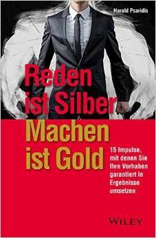 REDEN ist SILBER. MACHEN ist GOLD! Mein neues Buch hilft Dir Deine VORHABEN immer und immer wieder in ERGEBNISSE UMZUSETZEN! http://www.amazon.de/Reden-ist-Silber-Machen-Gold/dp/3527508449/ref=sr_1_2?ie=UTF8&qid=1428684461&sr=8-2&keywords=harald+psaridis