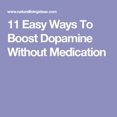11 Easy Ways To Boost Dopamine Without Medication