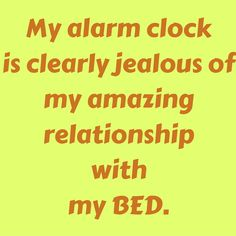 My alarm clock is clearly jealous of my amazing relationship with my BED. #QuotesYouLove #QuoteOfTheDay #Attitude #QuotesOnAttitude #AttitudeQuotes  Visit our website  for text status wallpapers.  www.quotesulove.com