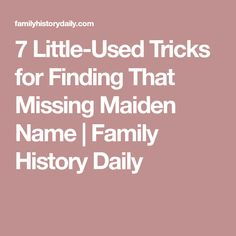 7 Little-Used Tricks for Finding That Missing Maiden Name | Family History Daily