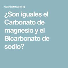 ¿Son iguales el Carbonato de magnesio y el Bicarbonato de sodio?