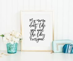 JUSTIN BIEBER QUOTE, My Mama Don't  Like You And She Likes Everyone, Gift For Her,Long Distance Gift,Justin Bieber Purpose,Typography Print