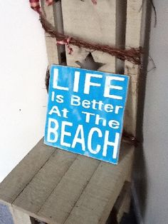 Life is Better At The Beach wooden primitive sign