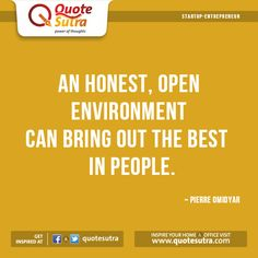 If you want to bring the best out of people, provide them an honest and open environment. #life #Quote by #PierreOmidyar