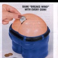 """Fanny Bank makes saving fun! """"Add more loot, hear more toot!""""... a man hada come up with this..lol"""