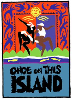 Our Choice for Our First Musical:  Once on this Island.