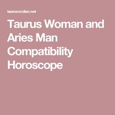 Taurus Woman and Aries Man Compatibility Horoscope