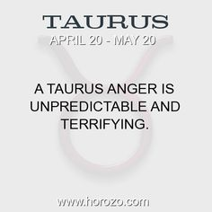Fact about Taurus: A Taurus anger is unpredictable and terrifying. #taurus, #taurusfact, #zodiac. Taurus, Join To Our Site https://www.horozo.com You will find there Tarot Reading, Personality Test, Horoscope, Zodiac Facts And More. You can also chat with other members and play questions game. Try Now!