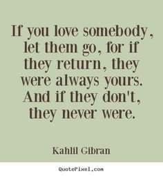 Wild Salt Spirit: Quotes about love - If you love somebody, let them go, for if they return, they were always. Letting Someone Go Quotes, Let Her Go Quotes, Loving Someone Quotes, Come Back Quotes, Go For It Quotes, If You Love Someone, Life Quotes To Live By, Love Yourself Quotes, Funny Quotes About Life