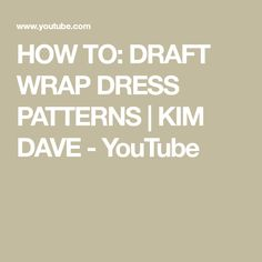HOW TO: DRAFT WRAP DRESS PATTERNS   KIM DAVE - YouTube