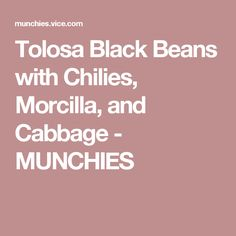 Tolosa Black Beans with Chilies, Morcilla, and Cabbage - MUNCHIES