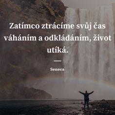 Zatímco ztrácíme svůj čas váháním a odkládáním, život utíká. - Seneca #život #čas Quotes By Famous People, Famous Quotes, Love Quotes, Story Quotes, Love Life, True Stories, Quotations, Motivational Quotes, Wisdom