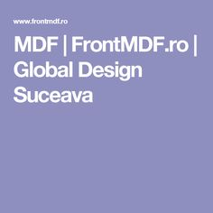 MDF | FrontMDF.ro | Global Design Suceava