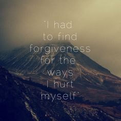 """I had to find forgiveness for the ways I hurt myself."" - Kenzi Rome"