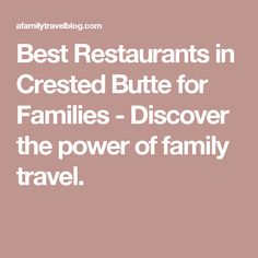 Best Restaurants in Crested Butte for Families - Discover the power of family travel.