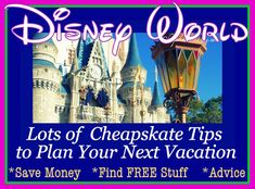 Planning a Disney World vacation? Here's a great source for articles with money & time saving tips from Disney's Cheapskate Princess.