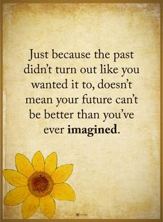 Past Quotes Just because the past didn't turn out like you wanted it to, doesn't mean your future can't be better than you've ever imagined. Positive Words, Positive Quotes, Motivational Quotes, Funny Quotes, Quotes Quotes, Qoutes, Past Quotes, Great Quotes, Awesome Quotes