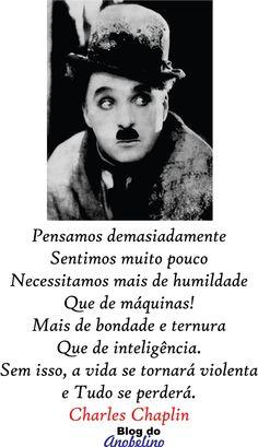 Frases - Frases de Charles Chaplin  Orgulho não nos leva a lugar algum !!