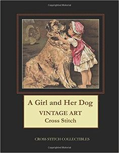 A Girl and Her Dog: Vintage Art Cross Stitch Pattern: Cross Stitch Collectibles, Kathleen George: 9781981398492: Amazon.com: Books