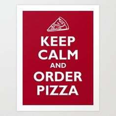 Keep Calm and Order Pizza - Art Print by Yiannis Telemachou