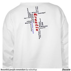 """Beautiful people sweatshirt Kroatie: all the reasons to love Croatia, not in the least the beautiful people and there hospitality,  """"Beautiful people"""" """"Blue sea"""", waterfalls, scampi, wine, """"blue sky"""", rivers, """"mixed grill"""", diving, parasailing, surfing, sun, hiking, lakes, mountains, lakes, sailing, paragliding,  snorkeling, canyoning Europe, Croatia, ,Adriatic , Mediterranean, Dalmatian, Dalmatia ,, Dalmatië, vacation, travelling, holiday, holidays, holiday, voyage, vakantie, reizen, reis,"""