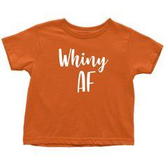 Whiny AF - Funny Toddler T-Shirt