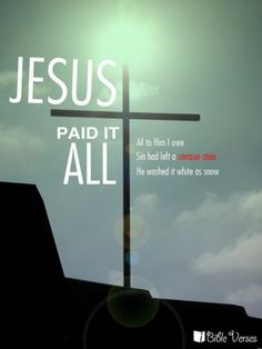 Jesus Paid it All!  All to him I owe,  Sin had left a crimson stain, he washed it white as snow